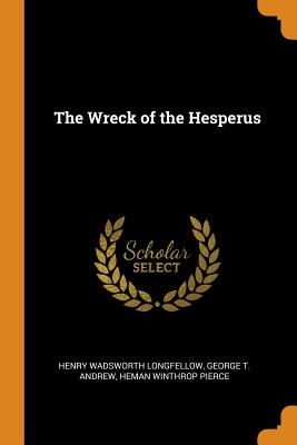 The Wreck of the Hesperus - Longfellow, Henry Wadsworth, and Andrew, George T, and Pierce, Heman Winthrop