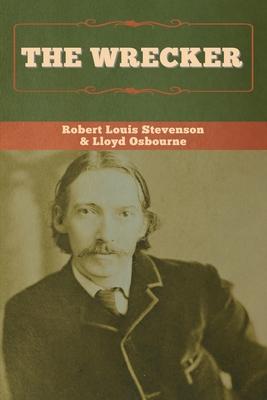 The Wrecker - Stevenson, Robert Louis, and Osbourne, Lloyd