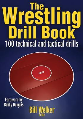 The Wrestling Drill Book - Welker, Bill (Editor)