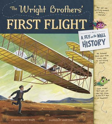 The Wright Brothers' First Flight: A Fly on the Wall History - Troupe, Thomas Kingsley