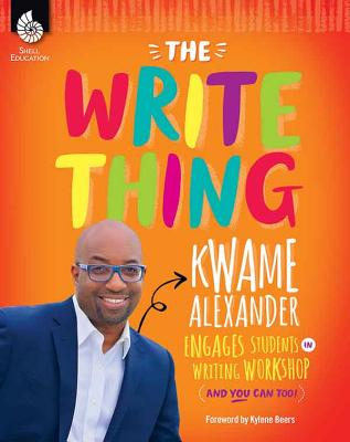 The Write Thing: Kwame Alexander Engages Students in Writing Workshop - Alexander, Kwame