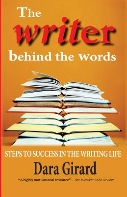 The Writer Behind the Words: Steps to Success in the Writing Life - Girard, Dara