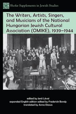 The Writers, Artists, Singers, and Musicians of the National Hungarian Jewish Cultural Association (Omike), 1939-1944 - Laevai, Jenio, and Bondy, Frederick