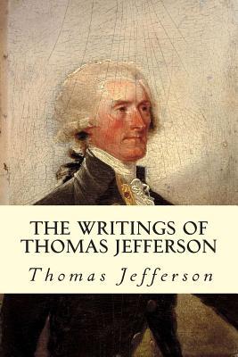 The Writings of Thomas Jefferson - Jefferson, Thomas