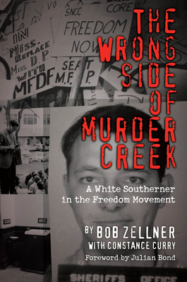 The Wrong Side of Murder Creek: A White Southerner in the Freedom Movement - Zellner, Bob, and Curry, Constance, and Bond, Julian (Foreword by)