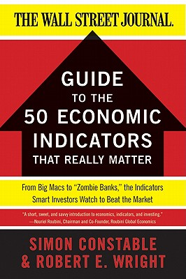 The WSJ Guide to the 50 Economic Indicators That Really Matter - Constable, Simon