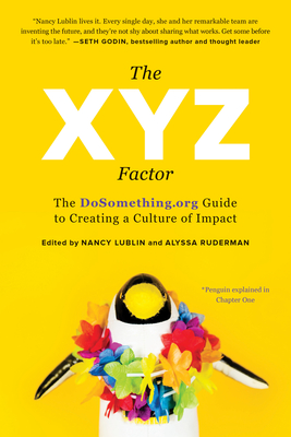 The Xyz Factor: The Dosomething.Org Guide to Creating a Culture of Impact - Lublin, Nancy (Editor)