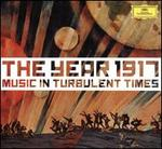 The Year 1917: Music in Turbulent Times