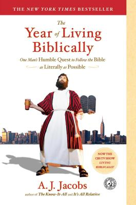 The Year of Living Biblically: One Man's Humble Quest to Follow the Bible as Literally as Possible - Jacobs, A J