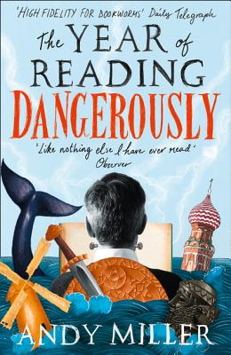 The Year of Reading Dangerously: How Fifty Great Books Saved My Life - Miller, Andy