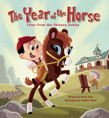 The Year of the Horse: Tales from the Chinese Zodiac - Chin, Oliver