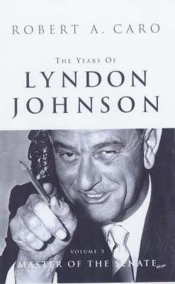 The Years of Lyndon Johnson: Master of the Senate v.3 - Caro, Robert A.