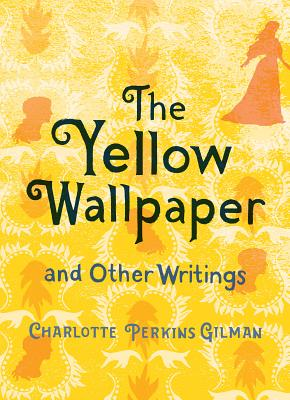 The Yellow Wallpaper and Other Writings - Gilman, Charlotte Perkins