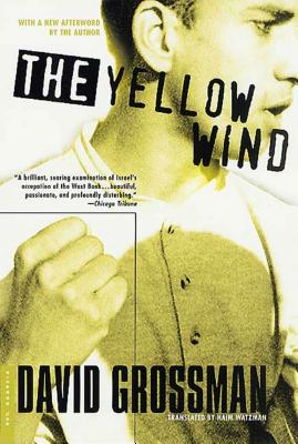 The Yellow Wind: With a New Afterword by the Author - Grossman, David, and Watzman, Haim, Professor (Translated by)