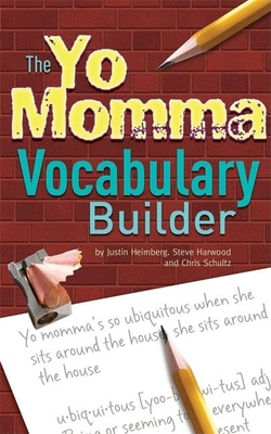 The Yo Momma Vocabulary Builder - Heimberg, Justin, and Harwood, Steve, and Schultz, Christopher