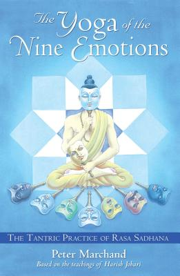 The Yoga of the Nine Emotions: The Tantric Practice of Rasa Sadhana - Marchand, Peter