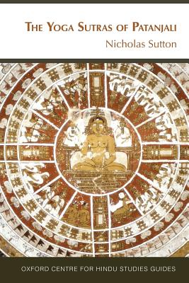 The Yoga Sutras of Patanjali: The Oxford Centre for Hindu Studies Guide - Sutton, Dr Nicholas