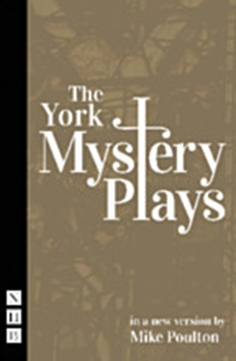 The York Mystery Plays - Poulton, Mike (Adapted by)