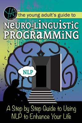 The Young Adult's Guide to Neuro-Linguistic Programming: A Step by Step Guide to Using Nlp to Enhance Your Life - Falconer, Melanie
