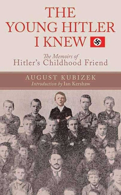 The Young Hitler I Knew: The Definitive Inside Look at the Artist Who Became a Monster - Kubizek, August, and Kershaw, Ian (Introduction by)