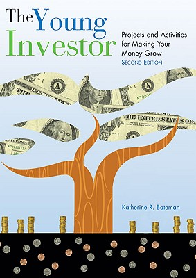 The Young Investor: Projects and Activities for Making Your Money Grow - Bateman, Katherine R