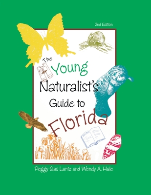 The Young Naturalist's Guide to Florida - Lantz, Peggy, and Hale, Wendy