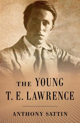The Young T. E. Lawrence - Sattin, Anthony