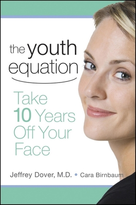 The Youth Equation: Take 10 Years Off Your Face - Dover, Jeffery S, and Birnbaum, Cara