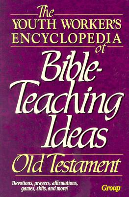The Youth Workers Encyclopedia of Bible Teaching Ideas-: Old Testament - Group, and Group Publishing