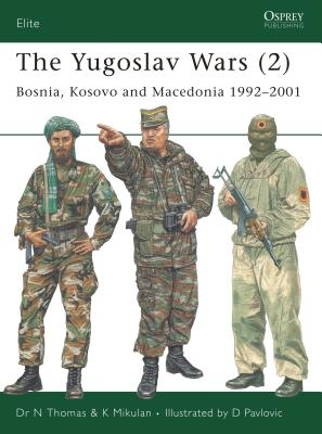 The Yugoslav Wars (2): Bosnia, Kosovo and Macedonia 1992-2001 - Thomas, Nigel, Dr., and Mikulan, K