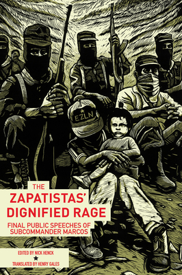 The Zapatistas' Dignified Rage: Final Public Speeches of Subcommander Marcos - Henck, Nick (Editor), and Marcos, Subcomandante Insurgente, and Gales, Henry (Translated by)