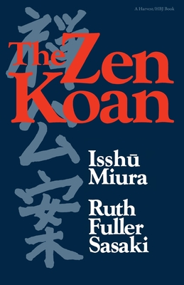 The Zen Koan: Its History and Use in Rinzai Zen - Miura, Isshu, and Sasaki, Ruth Fuller