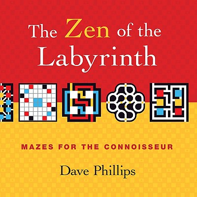 The Zen of the Labyrinth: Mazes for the Connoisseur - Phillips, Dave