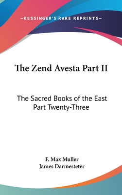 The Zend Avesta Part II: The Sacred Books of the East Part Twenty-Three - Muller, F Max (Editor), and Darmesteter, James (Translated by)