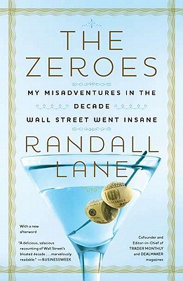 The Zeroes: My Misadventures in the Decade Wall Street Went Insane - Lane, Randall