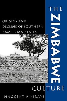 The Zimbabwe Culture: Origins and Decline of Southern Zambezian States - Pikirayi, Innocent, and Vogel, Joseph O