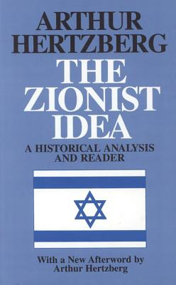 The Zionist Idea: A Historical Analysis and Reader - Hertzberg, Arthur, Dr.