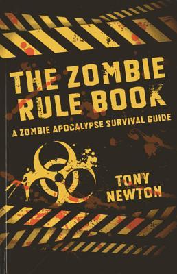 The Zombie Rule Book: A Zombie Apocalypse Survival Guide - Newton, Tony
