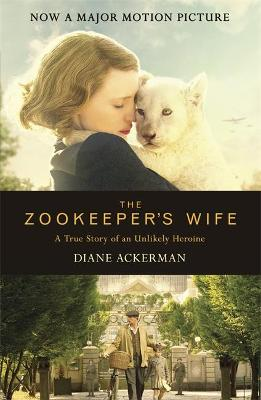 The Zookeeper's Wife: An unforgettable true story, now a major film - Ackerman, Diane