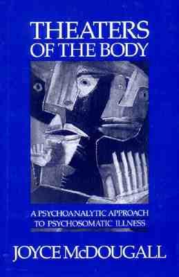 Theaters of the Body: A Psychoanalytic Approach to Psychosomatic Illness - McDougall, Joyce