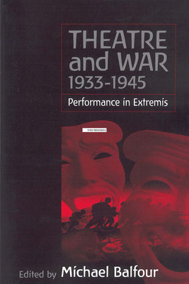 Theatre and War 1933-1945: Performance in Extremis - Balfour, Michael (Editor)