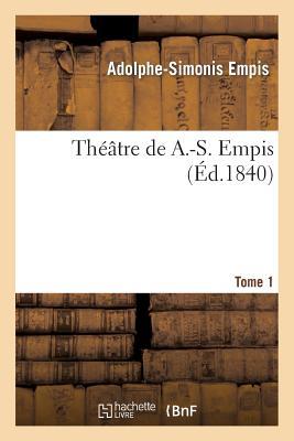 Theatre de A.-S. Empis. Tome 1 - Empis-A-S