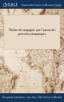 Theatre de Campagne: Par L'Auteur Des Proverbes Dramatiques - Carmontelle (Creator)