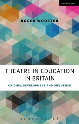 Theatre in Education in Britain: Origins, Development and Influence - Wooster, Roger