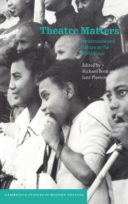 Theatre Matters - Boon, Richard (Editor), and Plastow, Jane (Editor), and Soyinka, Wole, Professor (Foreword by)