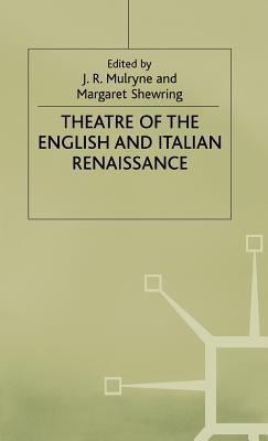 Theatre of the English and Italian Renaissance - Mulryne, J. R., Professor (Editor), and Shrewring, Margaret (Editor)