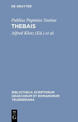 Thebais - Statius, Publius Papinius, Professor, and Klotz, Alfred