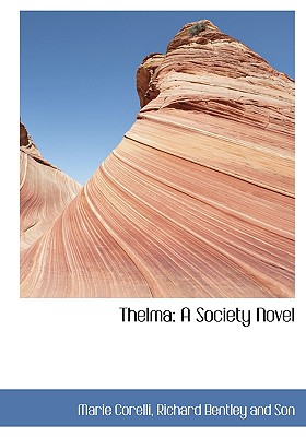 Thelma: A Society Novel - Corelli, Marie, and Richard Bentley and Son (Creator)