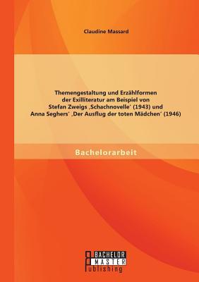 Themengestaltung Und Erzahlformen Der Exilliteratur Am Beispiel Von Stefan Zweigs Schachnovelle' (1943) Und Anna Seghers' Der Ausflug Der Toten Madchen' (1946) - Massard, Claudine