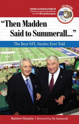 Then Madden Said to Summerall: The Best NFL Stories Ever Told - Shepatin, Matthew, and Summerall, Pat (Foreword by)